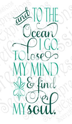 And to the Ocean I Go To Lose My Mind & Find My Soul Svg Inspirational Digital SVG File for Cricut or Silhouette DXF PNG Jpg Eps - Cricut T Shirts - Ideas of Cricut T Shirts - Travel quotes about wanderlust The Words, Quotes To Live By, Me Quotes, Beach Quotes And Sayings Inspiration, Crush Quotes, Happy Place Quotes, Sign Quotes, Funny Quotes, Motivation Positive