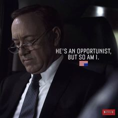 """House of Cards quotes van Kevin Spacey aka Frank Underwood.""""He's an opportunist, but so am I"""". #HouseofCards"""