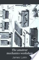 """The Amateur Mechanics Workshop"" - James Lukin, 1897, 148"