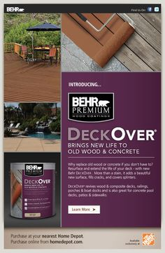 INTRODUCING: BEHR PREMIUM DECKOVER® Why replace old wood or concrete if you don't have to? Resurface and extend the life of your deck - with new Behr DECKOVER . More than a stain, it adds a beautiful new surface, fills cracks, and covers splinters. DECKOVER® revives wood & composite decks, railings, porches & boat docks and is also great for concrete pool decks, patios & sidewalks.