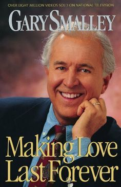 Making Love Last Forever by Dr. Gary Smalley. $9.39. 320 pages. Publisher: Thomas Nelson; 1st edition (August 13, 1996)