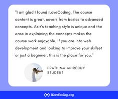"""""""I am glad I found iLoveCoding. The course content is great, covers from basics to advanced concepts. Aziz's teaching style is unique and the ease in explaining the concepts makes the course work enjoyable. If you are into web development and looking to improve your skillset or just a beginner, this is the place for you."""" Prathima Anireddy Learn Programming, Teaching Style, Software Development, Improve Yourself, Things To Think About, Concept, Learning, Cover, Unique"""