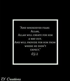 And whoever fears Allah - He will create for him a way out
