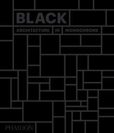 Black: Architecture in Monochrome   Architecture   Phaidon Store