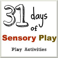 31days of Sensory Play a lot of the ideas are perfect to adapt for babies and very young toddlers