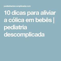 10 dicas para aliviar a cólica em bebês | pediatria descomplicada