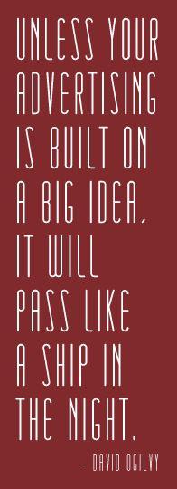 David Ogilvy. What's your big idea?