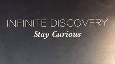 """""""Infinite discovery. Stay curious. """"Persistent curiosity unlocks the universe."""