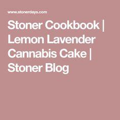 Stoner Cookbook | Lemon Lavender Cannabis Cake | Stoner Blog