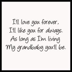 Kristian I'll love you forever. As long as I'm living, My grandbaby you'll be. ---I love you with all my heart Grandkids Quotes, Quotes About Grandchildren, Family Quotes, Me Quotes, Child Quotes, Grandma Quotes, Grandma Memes, Grandma And Grandpa, Visual Statements