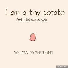 tiny potato believes in you