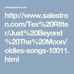 http://www.salestron.com/Tex%20Ritter/Just%20Beyond%20The%20Moon/oldies-songs-10011.html