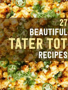 tater tot recipes that will change your life more tots recipes tater ...