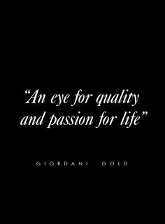 "Quote: ""An eye for quality and passion for life"" - Giordani Gold #beautyquote"