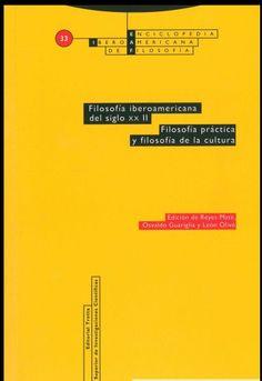 Filosofía iberoamericana del siglo XX. 2, Filosofía práctica y Filosofía de la Cultura / edición de Reyes Mate, Osvaldo Guariglia y León Olivé. - 2017