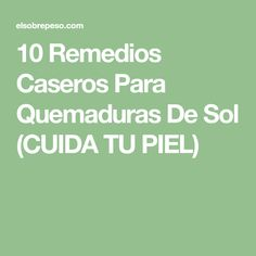 10 Remedios Caseros Para Quemaduras De Sol (CUIDA TU PIEL)