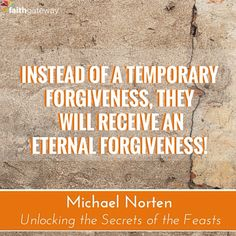 Instead of a temporary forgiveness, they will receive an eternal forgiveness! Michael Norten