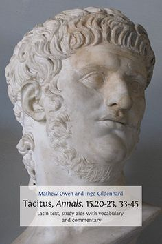 Tacitus, Annals, 15.20­-23, 33­-45. Latin Text, Study Aids with Vocabulary, and Commentary by Mathew Owen and Ingo Gildenhard.   #classics #latin #literature