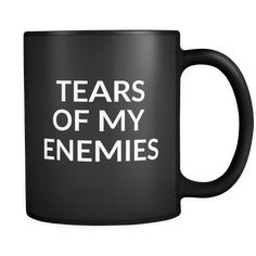 """Tears of my enemies mug Content + Care - Ceramic - Gently Hand Wash - Black Mug, White Imprint - Full wrap, """"Tears of my enemies"""" Graphic on both sides. - C-Handle Size - 11 oz Weight: 1.1 lbs Shippin"""