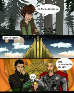 "haha poor Hiccup. ""you just gestured to all of me"", The. Loki said to Thor...I have plans for this one..see I will make him friends to a dragon, it'll be so funny!! ......later, Thor to Loki....well look how that one turned out, haha, another brother!!"