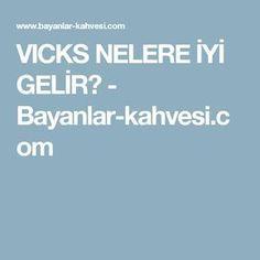 VICKS NELERE İYİ GELİR? - Bayanlar-kahvesi.com