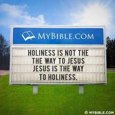 Holiness is not the way to Jesus...Jesus is the way to Holiness