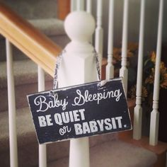 Every mom should have a sign like this! Baby Sleeping  Be Quiet or Babysit  Distressed by JellyBirdSigns