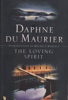 daphne du maurier quotes | The Loving Spirit by Daphne du Maurier - Reviews, Discussion ...