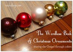 A fun way to share the Gospel using the colors of the Wordless book and Christmas ornaments! Just share while sitting around the tree with family, friends or neighbors!