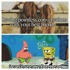 """OMG my best friend and I have so many point less conversations. Usually about these people that are our """"friends"""" and we try to figure out what they are saying"""