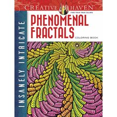 Creative Haven Insanely Intricate Phenomenal Fractals Coloring Book By Javier Agredo Mary