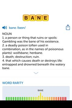 The best word I've seen today on Words with Friends is 'bane'. Can you come up with a better one?
