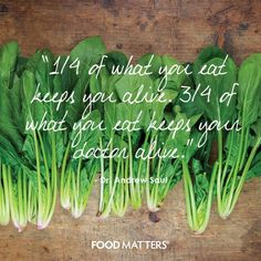 """1/4 of what you eat keeps you alive. 3/4 of what you eat keeps your doctor alive."" - Dr. Andrew Saul  www.foodmatters.tv"