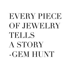 every piece of jewelry tells a story, jewelry quote