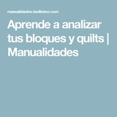 Aprende a analizar tus bloques y quilts   Manualidades