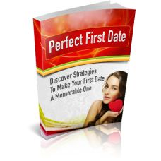 Perfect First Date - Discover strategies to make your first date a memorable one! Get All The Support And Guidance You Need To Be A Success At Having Better First Dates