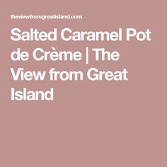 Salted Caramel Pot de Crème | The View from Great Island