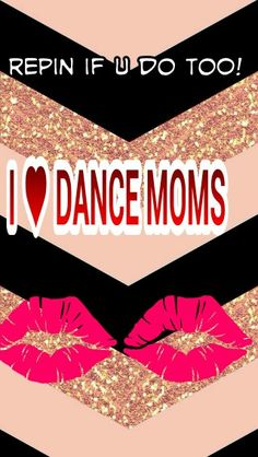 I ♥ Dance moms!!!!!  Its my my FAVORITE show in the hole WORLD!!!!!!!!