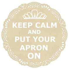 I need this stapled to my forehead. But I don't know which part the most. I seem to do anything but keep calm these days and I've reached the point in my pregnancy where the big belly is a magnet for kitchen & dining messes warranting the use of the apron that I always forget to put on.