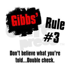 NCIS--Gibbs Rule #3 - Don't believe what you're told .... Double check.