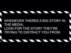 Whenever there's a big story in the media, look for the story they're trying to distract you from.