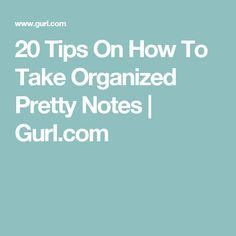 20 Tips On How To Take Organized Pretty Notes | Gurl.com