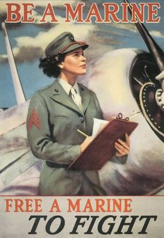 """US Marines Women's Reserve established 13 February 1943. """"Be a Marine: Free a Marine to Fight."""""""