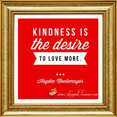 What is #kindness? For more information about #love & the way that you're affected & uplifted by it, visit www.loveandtreasure.com #loveandtreasure #love #loveblog #relationships #words #quotes #quotations #inspirationoftheday #dailyquotation #dailyquote #nightlyquote #nightlyquotation #haydeemontemayor