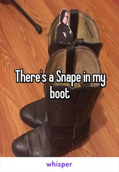 There's a Snape in my boot