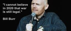 """I cannot believe in 2020 that war is still legal."""" ~ Bill Burr Bill Burr, Full Quote, Insightful Quotes, Some Text, I Can Not, New Quotes, Beautiful Words, Be Still, All About Time"""