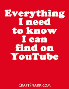 Craft Snark: It is all on YouTube Crafts To Make, Fun Crafts, Crochet Humor, Some People Say, I Need To Know, Me Quotes, Craft Projects, Printables, Hacks