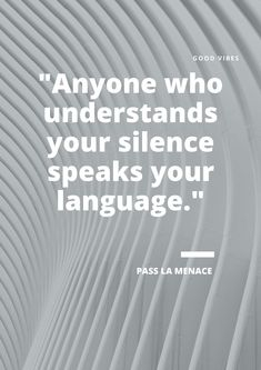 """Anyone who understands your silence speaks your language. Proverbs Quotes, Understanding Yourself, Good Vibes, Life Quotes, Language, Quotes About Life, Living Quotes, Quotes On Life, Speech And Language"