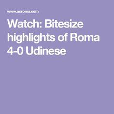 Watch: Bitesize highlights of Roma 4-0 Udinese