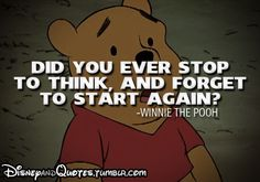 Haha. I honestly do this all the time when I write, then I start thinking of another scene or zone out. Winnie the Pooh, always stopping to think and forgetting to start again